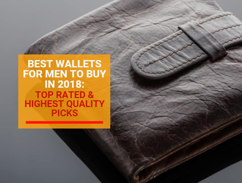 Best Wallets for Men to Buy in 2018: Top Rated & Highest Quality Picks